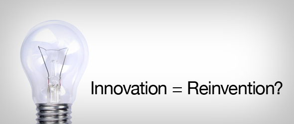 Innovation = Reinvention?