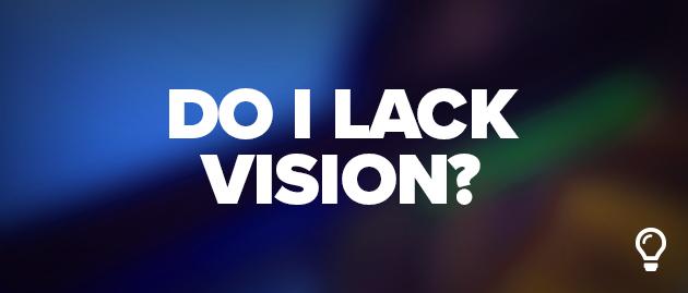 Do I Lack Vision?