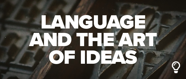 Language and the Art of Ideas