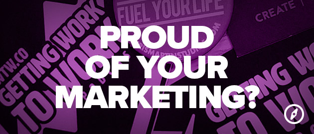 Proud of Your Marketing?